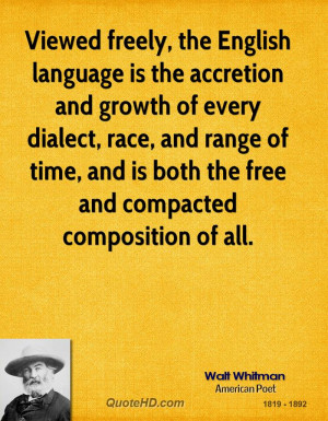 Viewed freely, the English language is the accretion and growth of ...