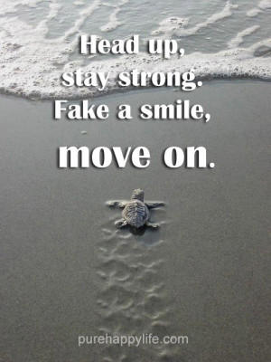 Positive Quote: Head up, stay strong. Fake a smile, move on.