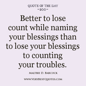 ... to lose your blessings to counting your troubles, Quote of The day