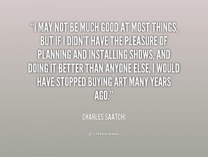 quote-Charles-Saatchi-i-may-not-be-much-good-at-164766.png
