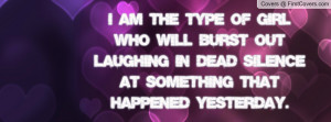 am the type of girl who will burst out laughing in dead silence at ...