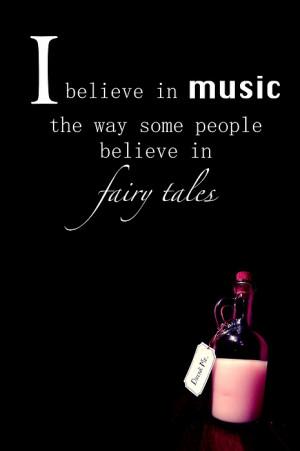 Believe In Music The Way Some People Believe In Fairytales