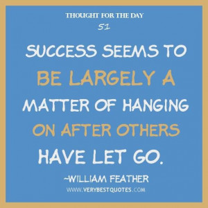 Thought for the day success seems to be largely a matter of hanging on ...