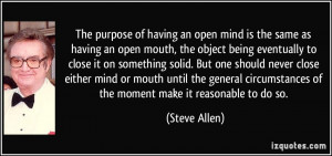 The purpose of having an open mind is the same as having an open mouth ...