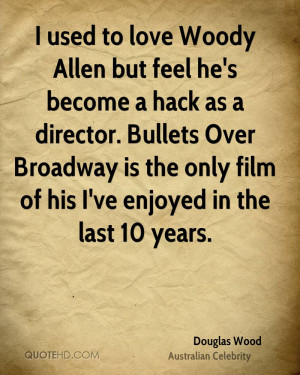 ... Bullets Over Broadway is the only film of his I've enjoyed in the last