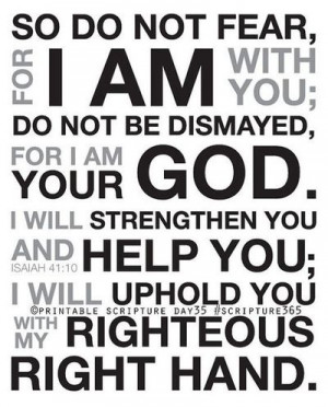 Fear Not. - Isaiah 41:10,