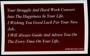 ... Good Luck For Your New Job..I Will Always Guide And Advice You On The
