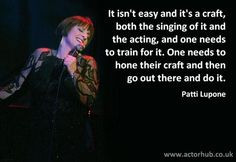... Quote from Broadway Legend Patti LuPone from www.actorhub.co.uk