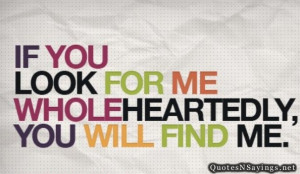 If you look for me wholeheartedly, you will find me.
