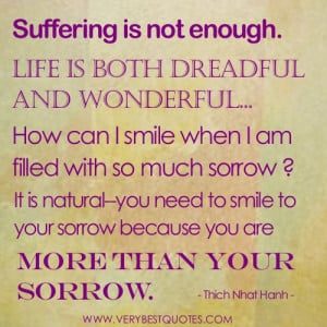 Suffering is not enough. Life is both dreadful and wonderful…How can ...
