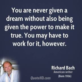 richard-bach-quote-you-are-never-given-a-dream-without-also-being-give ...