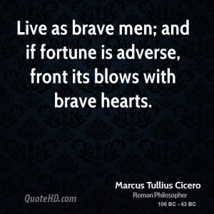 ... men; and if fortune is adverse, front its blows with brave hearts