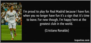 proud to play for Real Madrid because I have fun; when you no ...