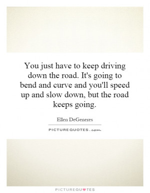 ... 'll speed up and slow down, but the road keeps going Picture Quote #1