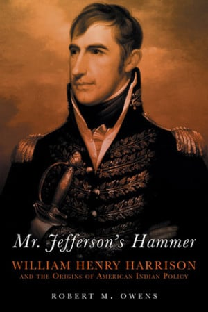 Mr. Jefferson's Hammer: William Henry Harrison and the Origins of ...