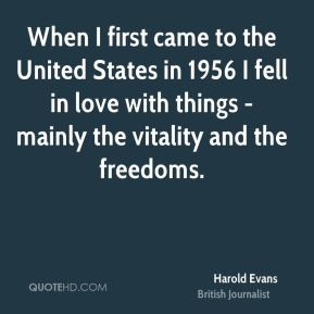 ... with things - mainly the vitality and the freedoms. - Harold Evans