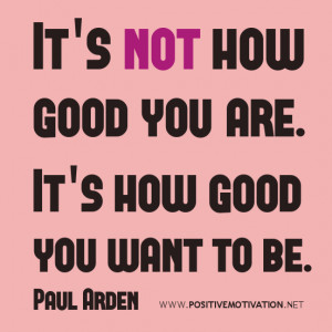 Self-improvement quotes, It's not how good you are. It's how good you ...