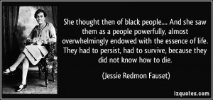She thought then of black people.... And she saw them as a people ...