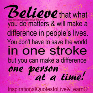 You Make A Difference Quotes Do you believe you can make a