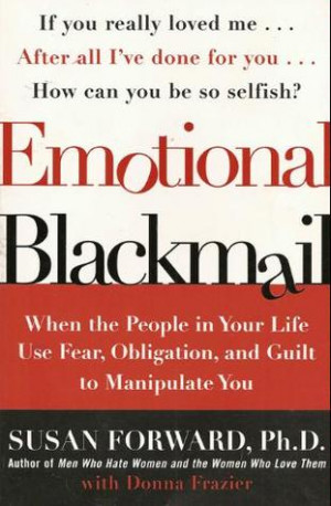 ... People in Your Life Use Fear, Obligation, and Guilt to Manipulate You
