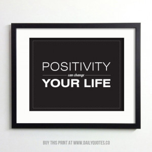 Positivity can change your life. - http://dailyquotes.co