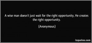 wise man doesn't just wait for the right opportunity, He creates the ...