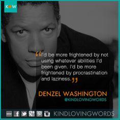 be more frightened by procrastination and laziness. -Denzel Washington ...