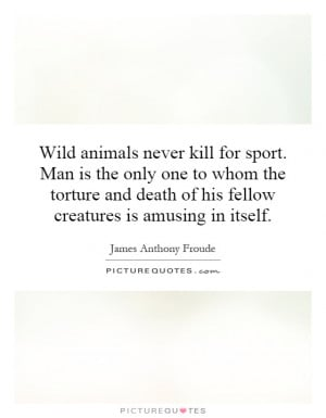 Hunting Quotes Animal Rights Quotes