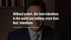 Without action, the best intentions in the world are nothing more than ...
