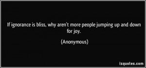 ... bliss, why aren't more people jumping up and down for joy. - Anonymous