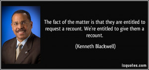 matter is that they are entitled to request a recount. We're entitled ...