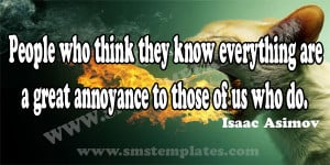 people-who-think-they-know-everything-are-a-great-annonyance-to-those ...