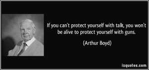 If you can't protect yourself with talk, you won't be alive to protect ...