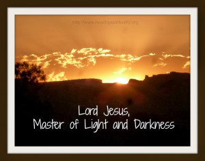 Lord Jesus, Master of both the light and the darkness,
