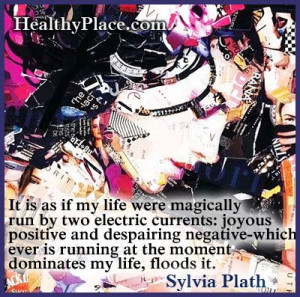 Bipolar quote: It is as if my life were magically run by two electric ...