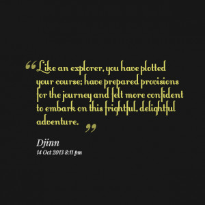 Quotes Picture: like an explorer, you have plotted your course; have ...