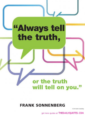 always-tell-the-truth-frank-sonnenberg-quotes-sayings-pictures.jpg
