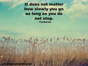 QUOTE & POSTER: It does not matter how slowly you go as long as you do ...