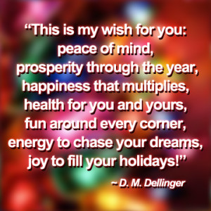 This is my wish for you: peace of mind, prosperity through the year ...