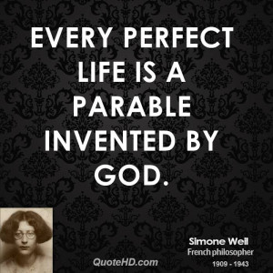 Every perfect life is a parable invented by God.