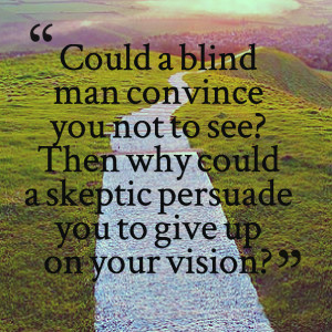 Quotes Picture: could a blind man convince you not to see? then why ...