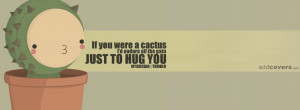 If you were a cactus {Funny Facebook Timeline Cover Picture, Funny ...