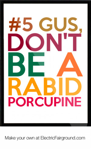 Gus, don't be a rabid porcupine Framed Quote