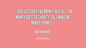 give lectures for money, but all the money goes to charity. So, I ...