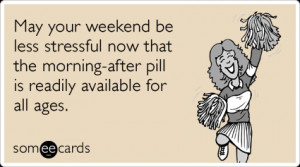 ... -morning-after-pill-weekend-fun-sex-funny-ecard-ecards-someecards.png