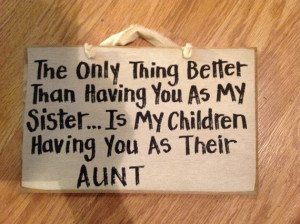 ... my sister is my children having you as their aunt wood sign via Etsy