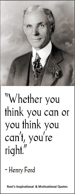 Henry Ford: Whether you think you can, or you think you can't--you're ...
