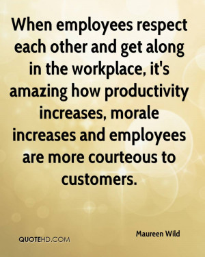 When employees respect each other and get along in the workplace, it's ...