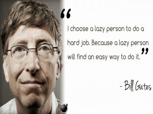 chose a lazy person to do a hard job. Because a lazy