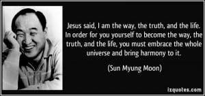 Jesus said, I am the way, the truth, and the life. In order for you ...